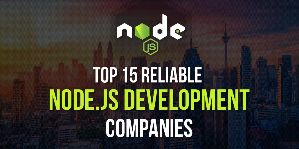 Top 15 Reliable Node.js Development Companies