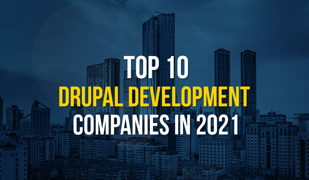 Top 10 Drupal Development Companies in 2021