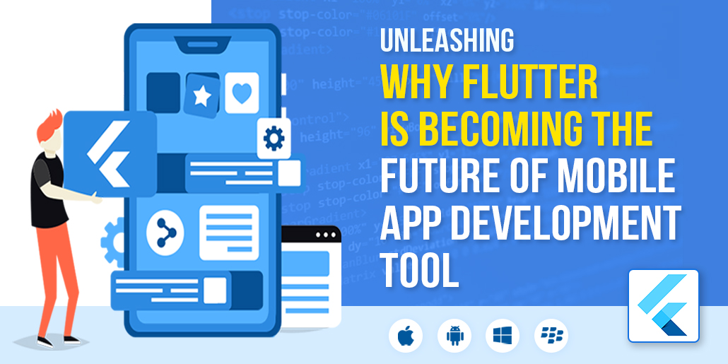 Unleashing Why Flutter is Becoming the Future of Mobile App Development Tool