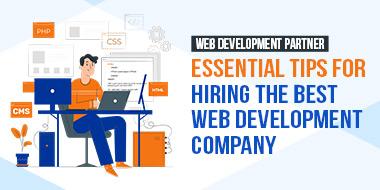 Web Development Partner: Essential Tips for Hiring the Best Web Development Company
