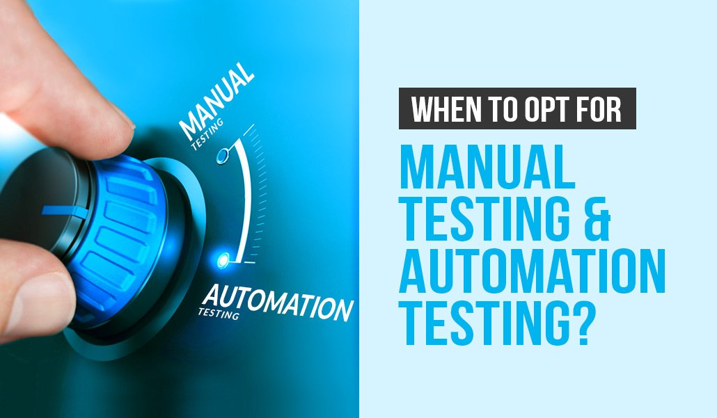 When to opt for manual testing & automation testing?
