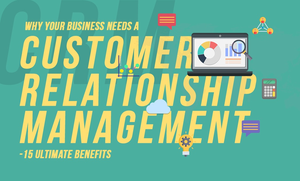 Why Your Business Needs A CRM? – 15 Ultimate Benefits