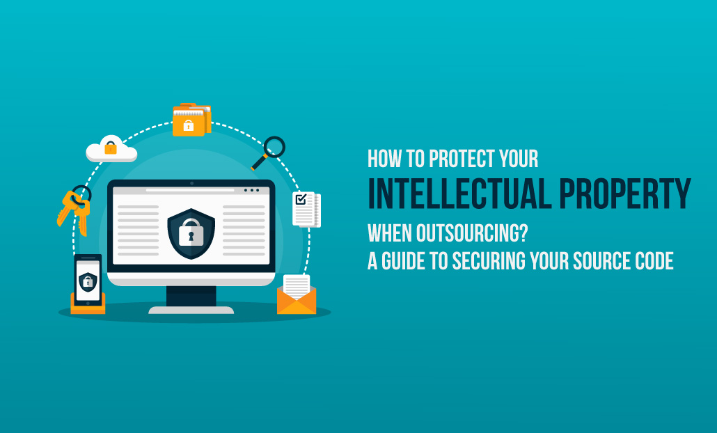How to Protect your Intellectual Property when Outsourcing? A guide to secure your source code