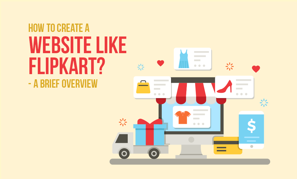 How to Create a Website like Flipkart? – A Brief Overview