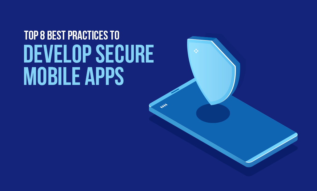 Top 8 Best Practices to Develop Secure Mobile Apps