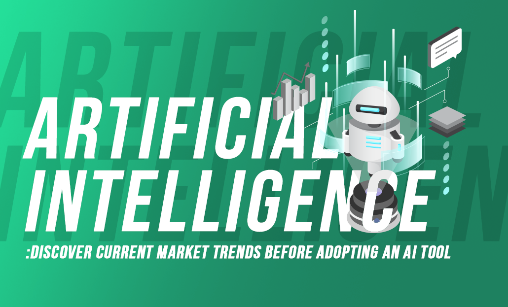 Artificial Intelligence: Discover Current Market Trends before Adopting an AI Tool