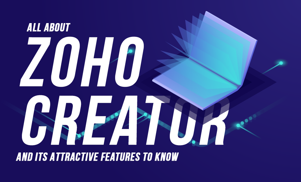 All about Zoho Creator and Its Attractive Features to Know