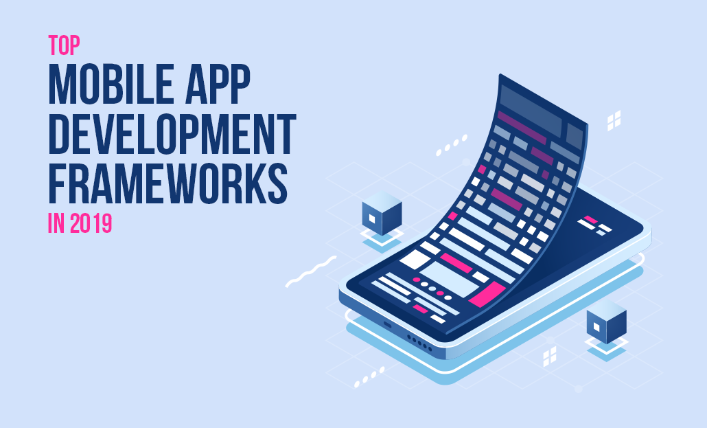 Top Mobile App Development Frameworks in 2019