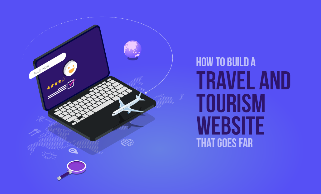 How to Build a Travel and Tourism Website That Goes Far