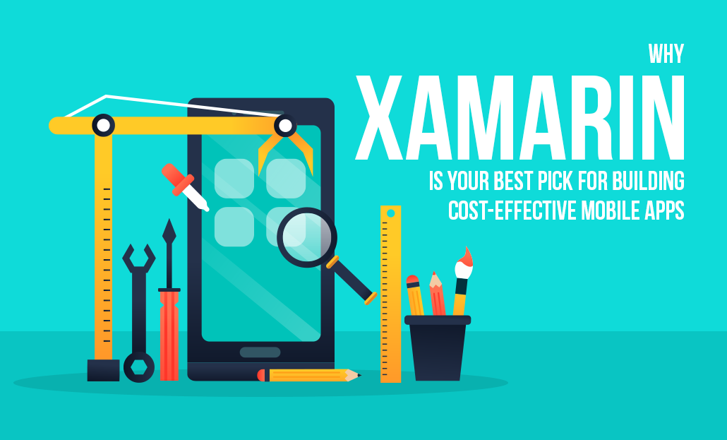 Why Xamarin is Your Best Pick for Building Cost-Effective Mobile Apps